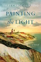 Painting the Light Hardcover  by Sally Cabot Gunning