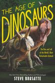 the-age-of-dinosaurs-the-rise-and-fall-of-the-worlds-most-remarkable-animals
