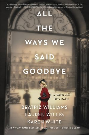 All the Ways We Said Goodbye: A Novel of the Ritz Paris Hardcover  by Beatriz Williams