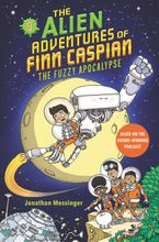 The Alien Adventures of Finn Caspian #1: The Fuzzy Apocalypse Hardcover  by Jonathan Messinger