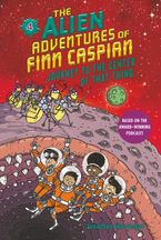 The Alien Adventures of Finn Caspian #4: Journey to the Center of That Thing