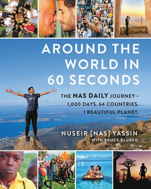 Around the World in 60 Seconds: The Nas Daily Journey—1,000 Days. 64 Countries. 1 Beautiful Planet. Hardcover  by