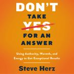 Don't Take Yes for an Answer Downloadable audio file UBR by Steve Herz