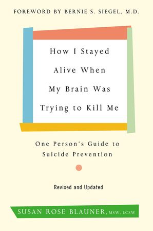 how-i-stayed-alive-when-my-brain-was-trying-to-kill-me-revised-edition-one-persons-guide-to-suicide-prevention