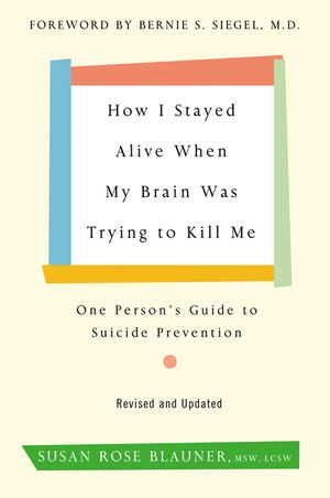 How I Stayed Alive When My Brain Was Trying to Kill Me, Revised Edition book image