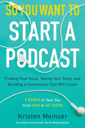So You Want to Start a Podcast book image