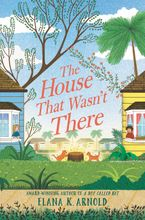 The House That Wasn't There Hardcover  by Elana K. Arnold