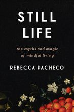 Book cover image: Still Life: The Myths and Magic of Mindful Living