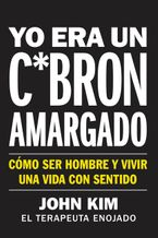 I Used to Be a Miserable F*ck \ Yo era un c*brón amargado (Spanish edition) Paperback  by John Kim