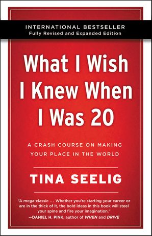 What I Wish I Knew When I Was 20 - 10th Anniversary Edition: A Crash Course on Making Your Place in the World Paperback  by Tina Seelig