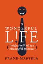 A Wonderful Life Hardcover  by Frank Martela PhD