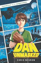 Dan Unmasked Hardcover  by Chris Negron