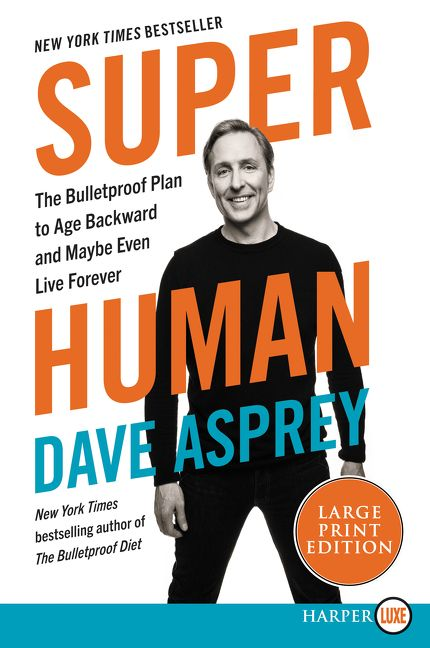 Book cover image: Super Human: The Bulletproof Plan to Age Backwards and Maybe Even Live Forever | New York Times Bestseller | USA Today Bestseller