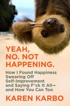Book cover image: Yeah, No, Not Happening How I Found Happiness Swearing Off Self-Improvement and Saying F*ck It All—and How You Can Too
