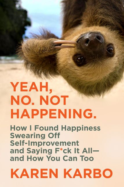 Book cover image: Yeah, No. Not Happening.: How I Found Happiness Swearing Off Self-Improvement and Saying F*ck It All—and How You Can Too