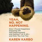 Yeah, No. Not Happening. Downloadable audio file UBR by Karen Karbo