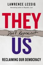 They Don't Represent Us Hardcover  by Lawrence Lessig