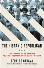 The Hispanic Republican Hardcover  by Geraldo Cadava