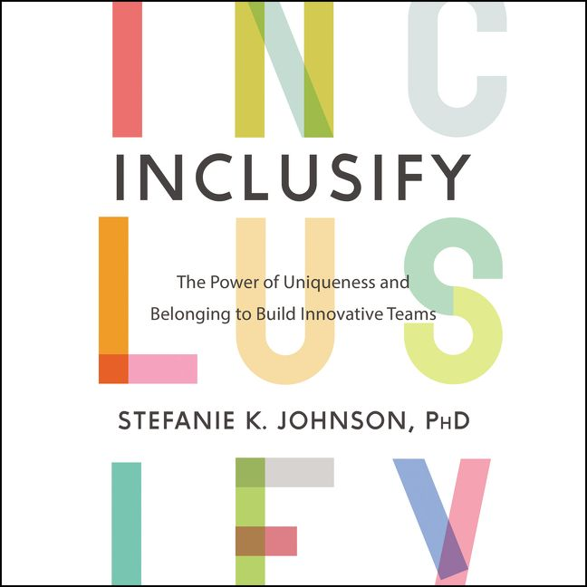 Book cover image: Inclusify: The Power of Uniqueness and Belonging to Build Innovative Teams | Wall Street Journal Bestseller
