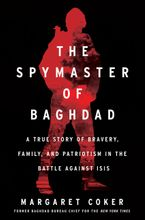The Spymaster of Baghdad Hardcover  by Margaret Coker