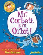 My Weird School Graphic Novel: Mr. Corbett Is in Orbit! Hardcover  by Dan Gutman