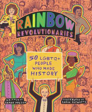 Rainbow Revolutionaries: Fifty LGBTQ+ People Who Made History