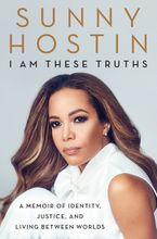 I Am These Truths Hardcover  by Sunny Hostin