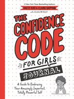 Book cover image: The Confidence Code for Girls Journal: A Guide to Embracing Your Amazingly Imperfect, Totally Powerful Self