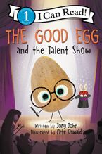 The Good Egg and the Talent Show Hardcover  by Jory John