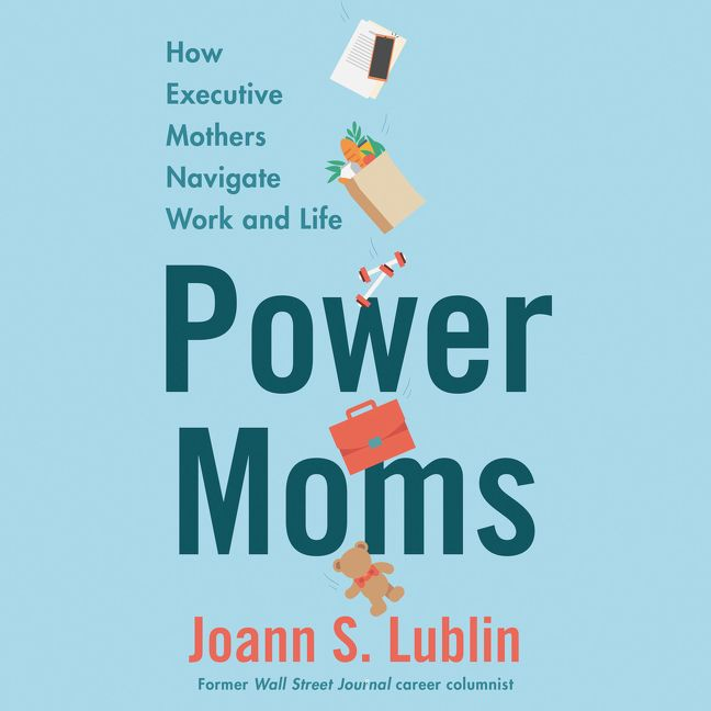 Book cover image: Power Moms: How Executive Mothers Navigate Work and Life