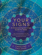 Your Signs:  An Empowering Astrology Guide for 2020 Paperback  by Carolyne Faulkner