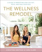 Book cover image: The Wellness Remodel: A Guide to Rebooting How You Eat, Move, and Feed Your Soul | USA Today Bestseller | National Bestseller