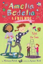Amelia Bedelia & Friends #4: Amelia Bedelia & Friends Paint the Town Hardcover  by Herman Parish