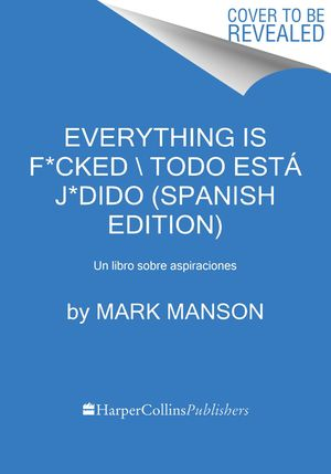Everything Is F*cked \ Todo está j*dido (Spanish edition) book image