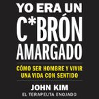 I Used to Be a Miserable F*ck \ Yo era un c*brón amargado (SPA Ed) Downloadable audio file UBR by John Kim