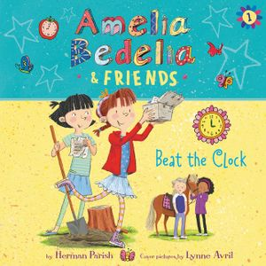Amelia Bedelia and Friends #1: Amelia Bedelia and Friends Beat the Clock Unabrid book image
