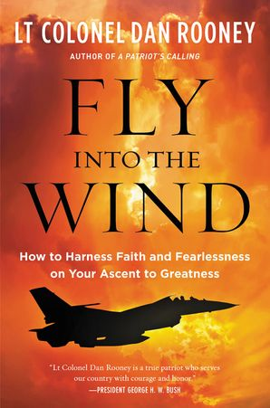 Fly Into the Wind: How to Harness Faith and Fearlessness on Your Ascent to Greatness Hardcover  by Lt Colonel Dan Rooney