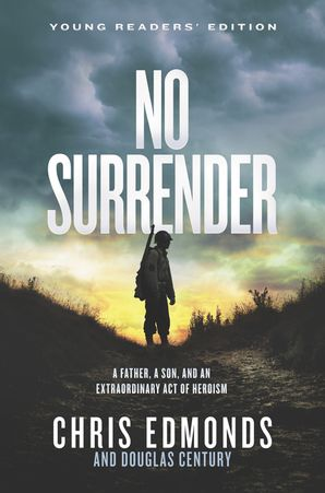 No Surrender Young Readers' Edition: A Father, a Son, and an Extraordinary Act of Heroism Hardcover  by