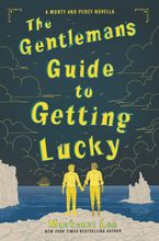 The Gentleman's Guide to Getting Lucky Hardcover  by Mackenzi Lee