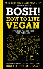 BOSH!: How to Live Vegan