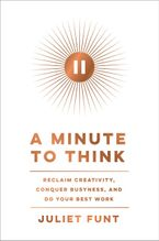Book cover image: A Minute to Think: Reclaim Creativity, Conquer Busyness, and Do Your Best Work