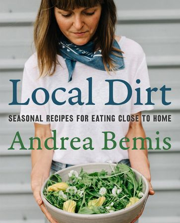 Book cover image: Local Dirt: Seasonal Recipes for Eating Close to Home