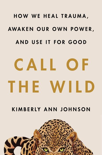 Book cover image: Call of the Wild: How We Heal Trauma, Awaken Our Own Power, and Use It For Good