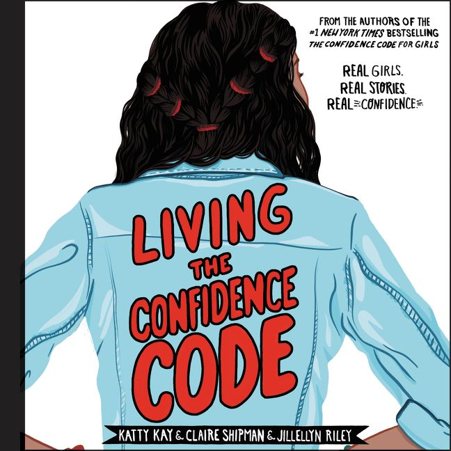 Book cover image: Living the Confidence Code: Real Girls. Real Stories. Real Confidence.