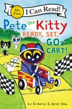 Pete the Kitty: Ready, Set, Go-Cart! Hardcover  by James Dean