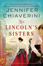 Mrs. Lincoln's Sisters Hardcover  by Jennifer Chiaverini