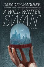 A Wild Winter Swan Hardcover  by Gregory Maguire