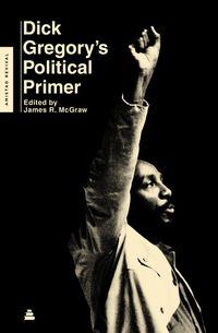 dick-gregorys-political-primer
