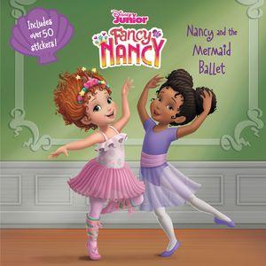 Disney Junior Fancy Nancy: Nancy and the Mermaid Ballet book image