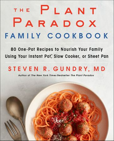Book cover image: The Plant Paradox Family Cookbook: 80 One-Pot Recipes to Nourish Your Family Using Your Instant Pot, Slow Cooker, or Sheet Pan | USA Today Bestseller | National Bestseller